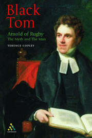 Black Tom - Arnold of Rugby: The Myth and the Man by Thomas Copley (Professor of Education, University of Exeter)