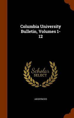 Columbia University Bulletin, Volumes 1-12 by * Anonymous