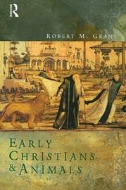 Early Christians and Animals by Robert M Grant