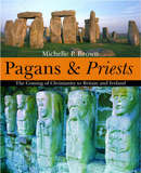 Pagans and Priests: The Coming of Christianity to Britain and Ireland by Michelle Brown