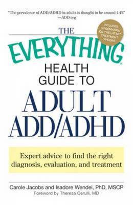 "The ""Everything"" Health Guide to Adult ADD/ADHD: Expert Advice to Find the Right Diagnosis, Evaluation and Treatment by Carole Jacobs"
