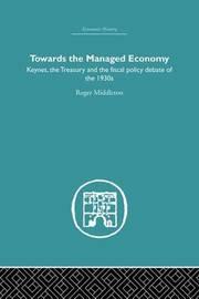 Towards the Managed Economy by Roger Middleton