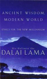 Ancient Wisdom, Modern World by His Holiness Tenzin Gyatso The Dalai Lama