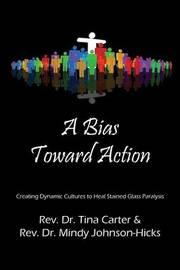 A Bias Toward Action by Rev Dr Tina Carter