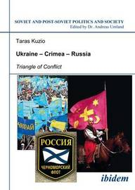 Ukraine-Crimea-Russia - Triangle of Conflict by Taras Kuzio