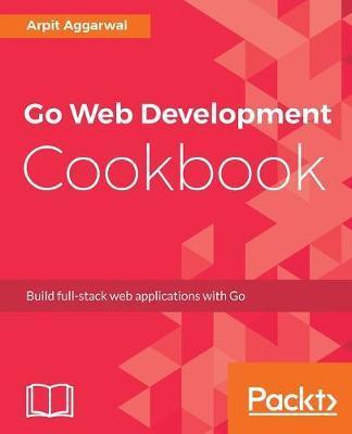 Go Web Development Cookbook by Arpit Aggarwal