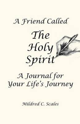 A Friend Called the Holy Spirit by Mildred C Scales