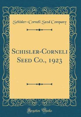 Schisler-Corneli Seed Co., 1923 (Classic Reprint) by Schisler-Corneli Seed Company