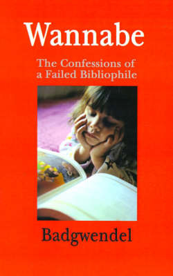 Wannabe: The Confessions of a Failed Bibliophile by Badgwendel image