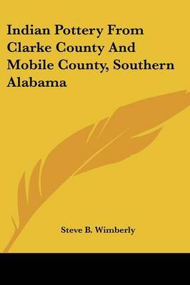 Indian Pottery from Clarke County and Mobile County, Southern Alabama by Steve B. Wimberly image
