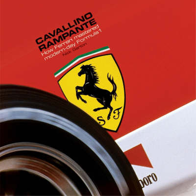 Cavallino Rampante: How Ferrari Mastered Modern-day Formula 1 by Nick Garton