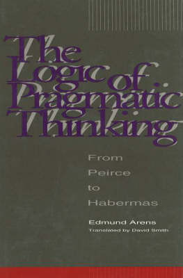 The Logic of Pragmatic Thinking: From Peirce to Habermas by Edmund Arens