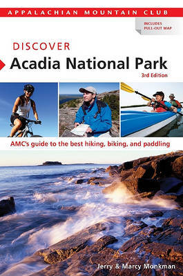 Discover Acadia National Park: AMC's Guide to the Best Hiking, Biking, and Paddling by Jerry Monkman image