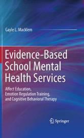 Evidence-Based School Mental Health Services by Gayle L Macklem