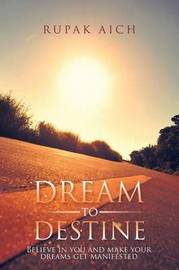 Dream to Destine by Rupak Aich