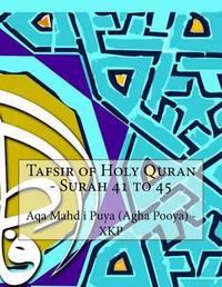 Tafsir of Holy Quran - Surah 41 to 45 by Aqa Mahd I Puya (Agha Pooya) - Xkp image