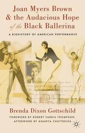 Joan Myers Brown and the Audacious Hope of the Black Ballerina by Brenda Dixon Gottschild