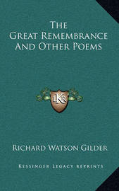 The Great Remembrance and Other Poems by Richard Watson Gilder