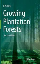 Growing Plantation Forests by P.W. West