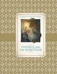 Classic Collection: Theseus and the Minotaur by Saviour Pirotta