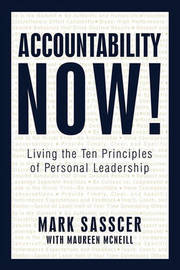 Accountability Now!: Living the Ten Principles of Personal Leadership by Sasscer With Maureen McNeill Mark Sasscer with Maureen McNeill