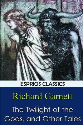 The Twilight of the Gods, and Other Tales by Richard Garnett image