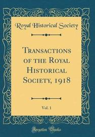Transactions of the Royal Historical Society, 1918, Vol. 1 (Classic Reprint) by Royal Historical Society image