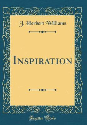 Inspiration (Classic Reprint) by J Herbert Williams