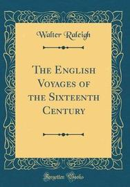 The English Voyages of the Sixteenth Century (Classic Reprint) by Walter Raleigh image
