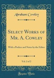 Select Works of Mr. A. Cowley, Vol. 2 of 2 by Abraham Cowley image