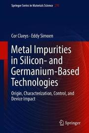 Metal Impurities in Silicon- and Germanium-Based Technologies by Cor Claeys image