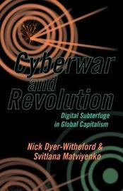 Cyberwar and Revolution by Nick Dyer-Witheford