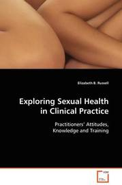 Exploring Sexual Health in Clinical Practice by Elizabeth B. Russell