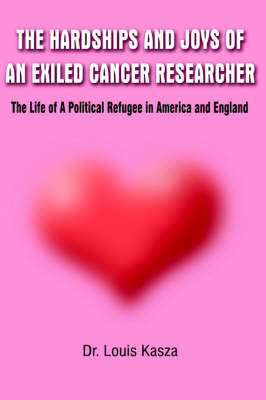 Hardships and Joys of an Exiled Cancer Researcher: the Life of A Political Refugee in America and England by Louis Kasza image