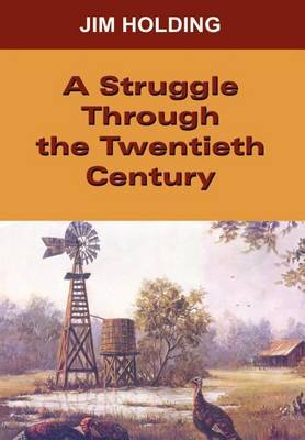 A Struggle Through the Twentieth Century by Jim Holding image