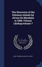 The Discovery of the Solomon Islands by Alvaro de Mendana in 1568, Volume 1; Volume 7 by Basil Thomson