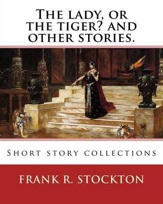 an analysis of the lady or the tiger a short story by frank stockton The lady or the tiger by frank stockton and made a short  the point of the story is this: did the tiger come out of that door.