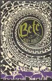 Bete by Adam Roberts