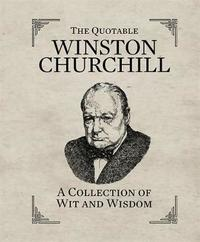 The Quotable Winston Churchill by Winston S Churchill