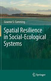 Spatial Resilience in Social-Ecological Systems by Graeme S Cumming