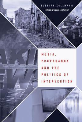 Media, Propaganda and the Politics of Intervention by Florian Zollmann
