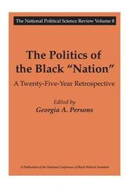 The Politics of the Black Nation by Georgia A. Persons