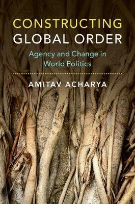 Constructing Global Order by Amitav Acharya