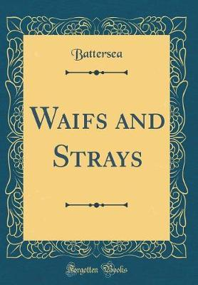 Waifs and Strays (Classic Reprint) by Battersea Battersea image