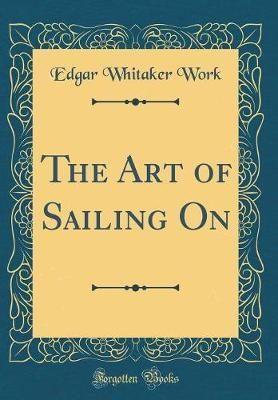 The Art of Sailing on (Classic Reprint) by Edgar Whitaker Work image