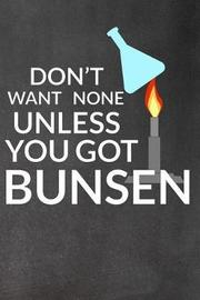 Don't Want None Unless You Got Bunsen by Faculty Loungers