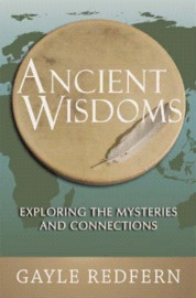 Ancient Wisdoms: Exploring the Mysteries and Connections by Gayle Redfern