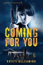 Coming for You by Kristi Belcamino
