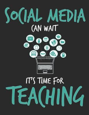 Social Media Can Wait It's Time For Teaching by School Subject Composition Notebooks