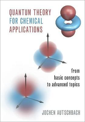 Quantum Theory for Chemical Applications by Jochen Autschbach